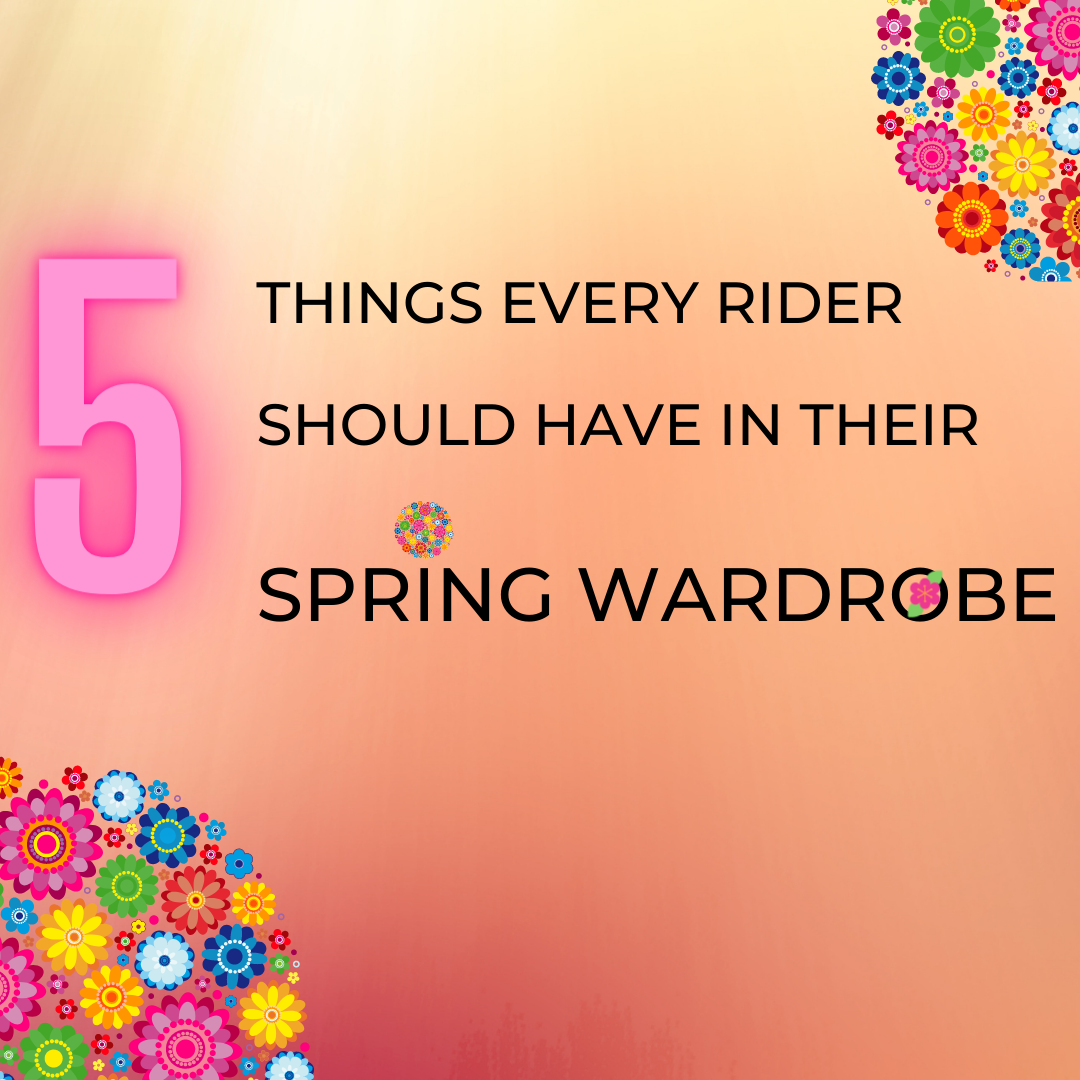 5 Things Every Rider Should Have In Their Spring Riding Wardrobe